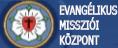 EVANGÉLIKUS MISSZIÓI KÖZPONT
